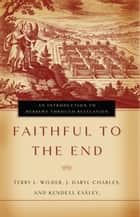 Faithful to the End - An Introduction to Hebrews Through Revelation ekitaplar by Terry L. Wilder, J. Daryl Charles, Kendell H. Easley