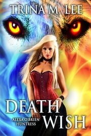 Death Wish (Alexa O'Brien Huntress Book 5) ebook by Trina M. Lee