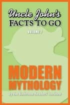 Uncle John's Facts to Go Modern Mythology ebook by Bathroom Readers' Institute
