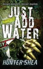 Just Add Water eBook by Hunter Shea