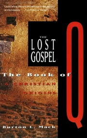 The Lost Gospel - The Book of Q and Christian Origins ebook by Burton L. Mack