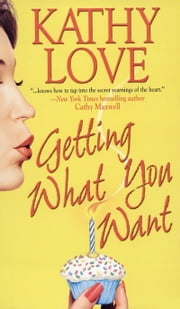 Getting What You Want ebook by Kathy Love
