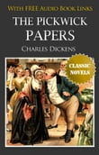 THE PICKWICK PAPERS Classic Novels: New Illustrated [Free Audio Links]