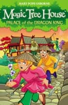 Magic Tree House 14: Palace of the Dragon King ebook by Mary Pope Osborne