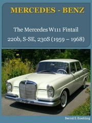 MERCEDES-BENZ, The W111 Fintail - From the 220b to the 230S ebook by Bernd S. Koehling