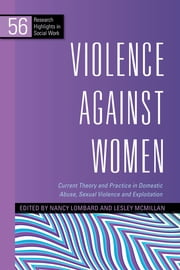 Violence Against Women - Current Theory and Practice in Domestic Abuse, Sexual Violence and Exploitation ebook by Lesley McMillan,Nancy Lombard,Aisha Gill,Lorraine Radford,Christine Barter,Elizabeth Gilchrist,Marianne Hester,Alison Phipps,Nel Whiting,Melanie McCarry,Marsha Scott,Evan Stark,Kirstein Rummery