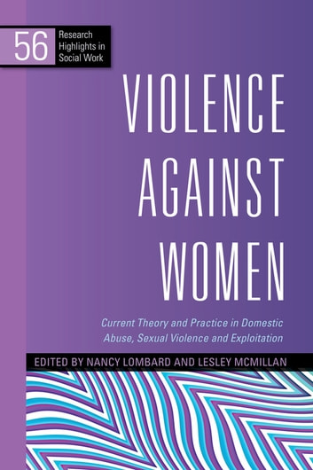 Violence Against Women - Current Theory and Practice in Domestic Abuse, Sexual Violence and Exploitation ebook by Aisha Gill,Lorraine Radford,Christine Barter,Elizabeth Gilchrist,Marianne Hester,Alison Phipps,Nel Whiting,Melanie McCarry,Marsha Scott,Evan Stark,Kirstein Rummery