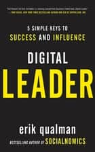 Digital Leader: 5 Simple Keys to Success and Influence ebook by Erik Qualman