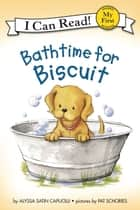 Bathtime for Biscuit ebook by Pat Schories, Alyssa Satin Capucilli