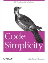 Code Simplicity - The Fundamentals of Software ebook by Max Kanat-Alexander