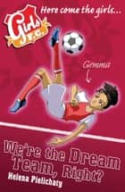 Girls FC 9: We're the Dream Team, Right? ebook by Helena Pielichaty