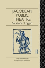 Jacobean Public Theatre ebook by Alexander Leggatt