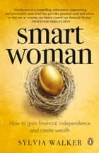 Smartwoman - How to gain financial independence and create wealth e-bog by Sylvia Walker