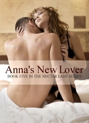 Anna's New Lover (Book 5 in the Erotic Nectar Lane Series) - (Book 5 in the Erotic Nectar Lane Series) ebook by Pibs Tandy