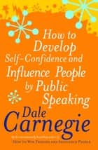 How To Develop Self-Confidence ebook by Dale Carnegie