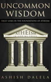 Uncommon Wisdom - Fault Lines in the Foundations of Atheism ebook by Ashish Dalela