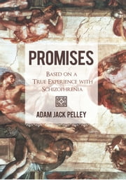 Promises - Based on a true experience with schizophrenia ebook by Adam Jack Pelley
