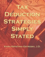 Tax Deduction Strategies Simply Stated ebook by Ostroski, Kara Krystina