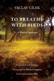 To Breathe with Birds: A Book of Landscapes ebook by Cilek, Vaclav