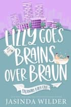 Lizzy Goes Brains Over Braun ebook by Jasinda Wilder
