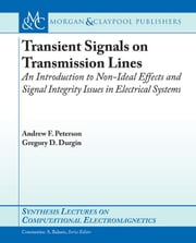 Transient Signals on Transmission Lines: An Introduction to Non-Ideal Effects and Signal Integrity Issues in Electrical Systems ebook by Peterson, Andrew