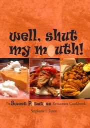 Well, Shut My Mouth! - The Sweet Potatoes Restaurant Cookbook ebook by Stephanie L. Tyson