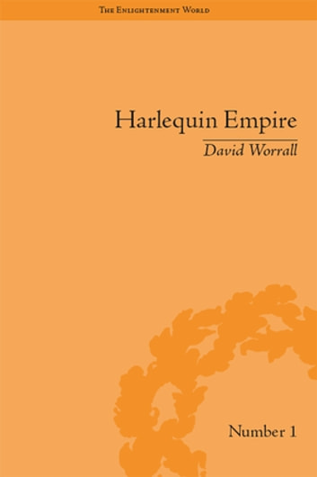 Harlequin Empire - Race, Ethnicity and the Drama of the Popular Enlightenment ebook by David Worrall