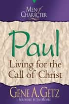 Men of Character: Paul: Living for the Call of Christ ebook by Gene A. Getz, Jim Moore