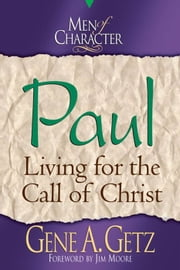 Men of Character: Paul: Living for the Call of Christ ebook by Gene A. Getz,Jim Moore