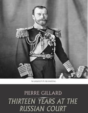 Thirteen Years at the Russian Court ebook by Pierre Gillard
