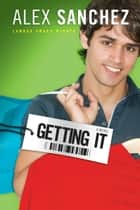 Getting It ebook by Alex Sanchez