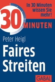 30 Minuten Faires Streiten ebook by Peter Heigl