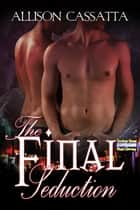 The Final Seduction ebook by Allison Cassatta, Allison Cassatta