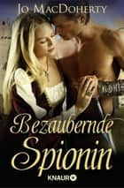 Bezaubernde Spionin - Roman ebook by Jo MacDoherty