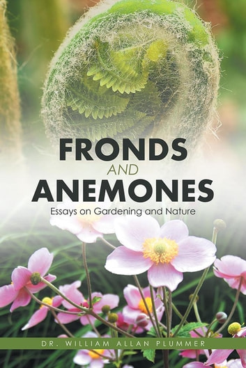 Fronds and Anemones - Essays on Gardening and Nature ebook by William Allan Plummer