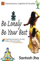Be Lonely, Be Your Best ebook by Santosh Jha