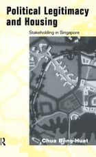 Political Legitimacy and Housing - Singapore's Stakeholder Society ebook by Beng-Huat Chua