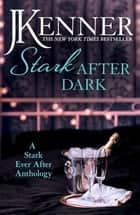 Stark After Dark: A Stark Ever After Anthology (Take Me, Have Me, Play My Game, Seduce Me) ebook by J. Kenner