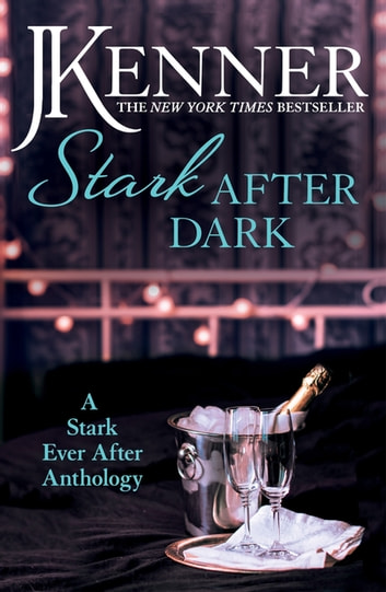 Stark After Dark: A Stark Ever After Anthology (Take Me, Have Me, Play Me Game, Seduce Me) ebook by J. Kenner
