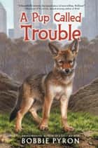 A Pup Called Trouble ebook by Bobbie Pyron