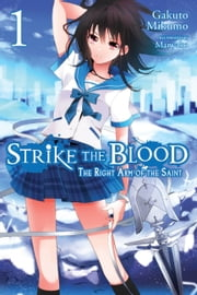 Strike the Blood, Vol. 1 (light novel) - The Right Arm of the Saint ebook by Gakuto Mikumo, Manyako