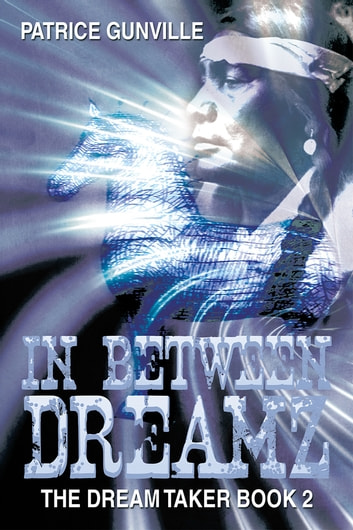 IN BETWEEN DREAMZ - The Dream Taker Book 2 ebook by Patrice Gunville