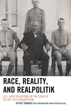 Race, Reality, and Realpolitik - U.S.–Haiti Relations in the Lead Up to the 1915 Occupation ebook by Jeffrey Sommers, Patrick Delices