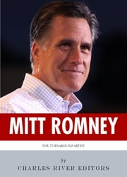 The Turnaround Artist: The Life and Career of Mitt Romney ebook by Charles River Editors