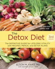 The Detox Diet, Third Edition - The Definitive Guide for Lifelong Vitality with Recipes, Menus, and Detox Plans ebook by Elson M. Haas, Daniella Chace