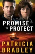 A Promise to Protect (Logan Point Book #2) - A Novel eBook by Patricia Bradley