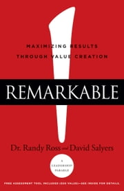 Remarkable! - Maximizing Results through Value Creation ebook by Dr. Randy Ross,David Salyers,S. Cathy