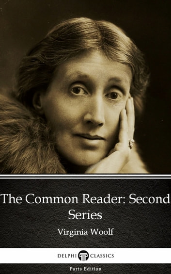 The Common Reader Second Series by Virginia Woolf - Delphi Classics (Illustrated) ebook by Virginia Woolf