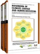 Handbook of Climate Change and Agroecosystems ebook by Cynthia Rosenzweig,Daniel Hillel