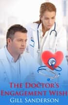 The Doctor's Engagement Wish ebook by Gill Sanderson